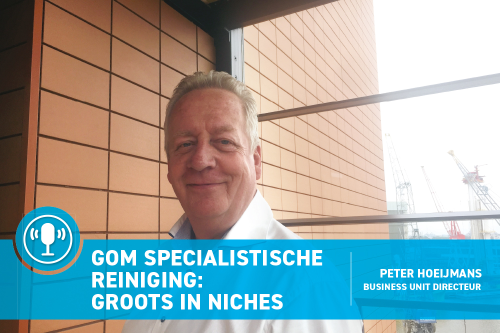 Clean Totaal Podcast: Gom Specialistische Reiniging is groot in niches