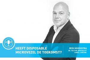 Heeft disposable microvezel de toekomst? Clean Totaal Podcast Rein Hoornstra